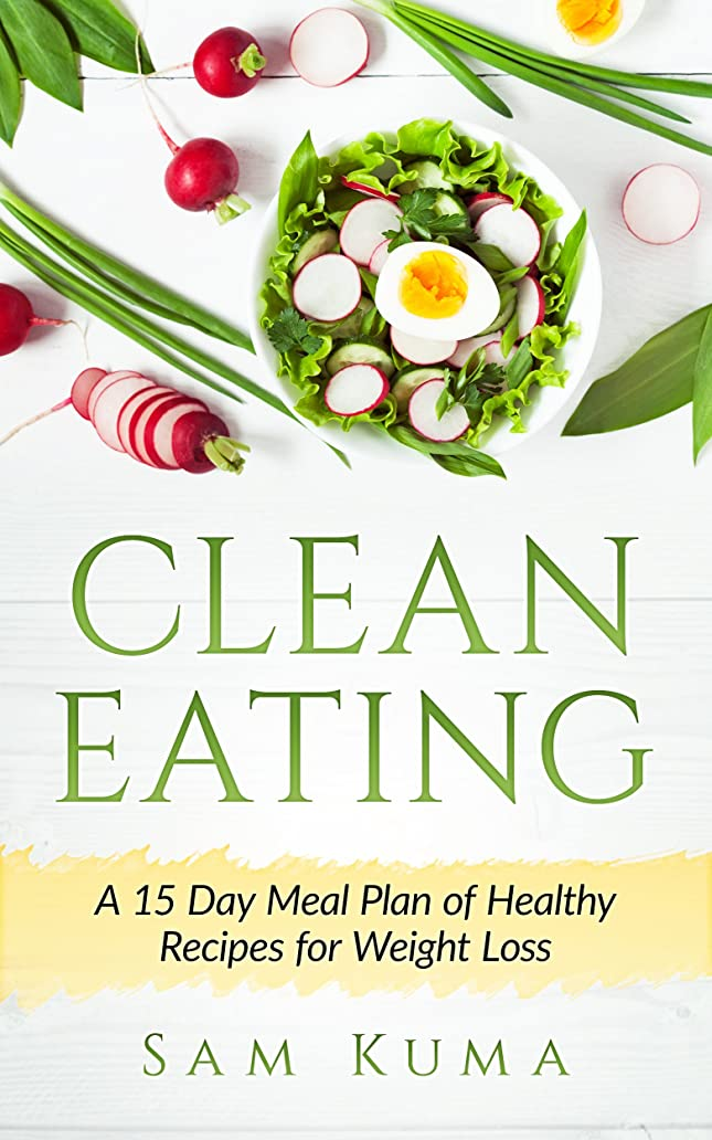 Clean Eating: A 15 Day Meal Plan of Healthy Recipes for Weight Loss (English Edition)