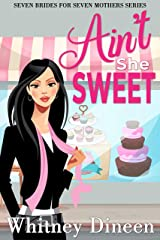 Ain't She Sweet: A Fake Relationship Romantic Comedy (Seven Brides for Seven Mothers Book 2) Kindle Edition