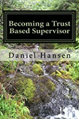 Becoming a Trust Based Supervisor: Management Training (Management Through My Life Book 1) Kindle Edition
