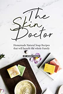 The Skin Doctor: Homemade Natural Soap Recipes that will benefit the whole Family