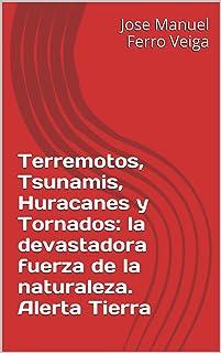 Terremotos, Tsunamis, Huracanes y Tornados: la devastadora fuerza de la naturaleza. Alerta