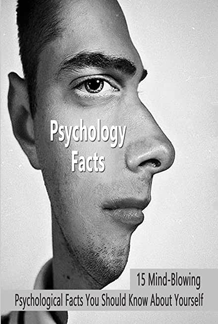 Psychology Facts: 15 Mind-Blowing Psychological Facts You Should Know About Yourself: Facts About Psychology (English Edition)