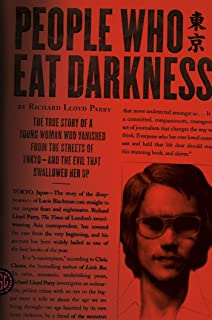 People Who Eat Darkness: The True Story of a Young Woman Who Vanished from the Streets of Tokyo--And the Evil That Swallow...