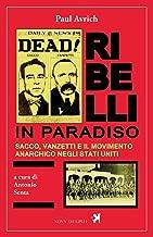 Ribelli in paradiso. Sacco, Vanzetti e il movimento anarchico negli Stati Uniti (Ithaca) (Italian Edition)