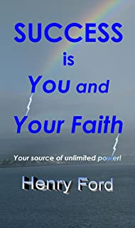 Success is You and Your Faith: Your source of unlimited power