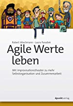 Agile Werte leben: Mit Improvisationstheater zu mehr Selbstorganisation und Zusammenarbeit (German Edition)
