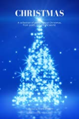 CHRISTMAS: A collection of poetry about Christmas, from poets around the world. Kindle Edition