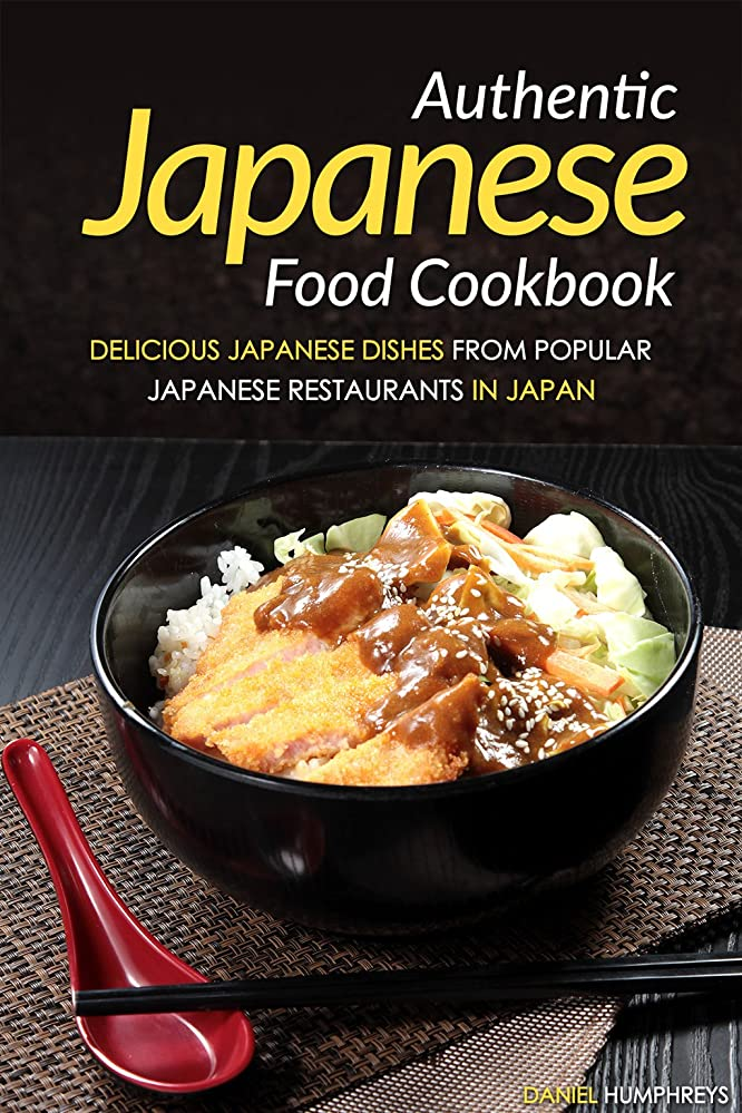 特権的日記沿ってAuthentic Japanese Food Cookbook: Delicious Japanese Dishes from Popular Japanese Restaurants in Japan (English Edition)