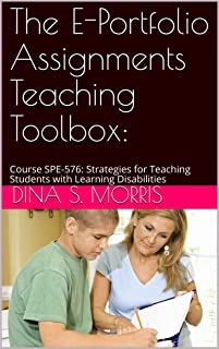 The E-Portfolio Assignments Teaching Toolbox:: Course SPE-576: Strategies for Teaching Students with Learning Disabilities