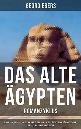 Das alte Ägypten - Romanzyklus: Homo sum, Kleopatra, Die Nilbraut, Der Kaiser, Eine ägyptische Königstochter, Serapis, Uarda und viel mehr (German Edition)