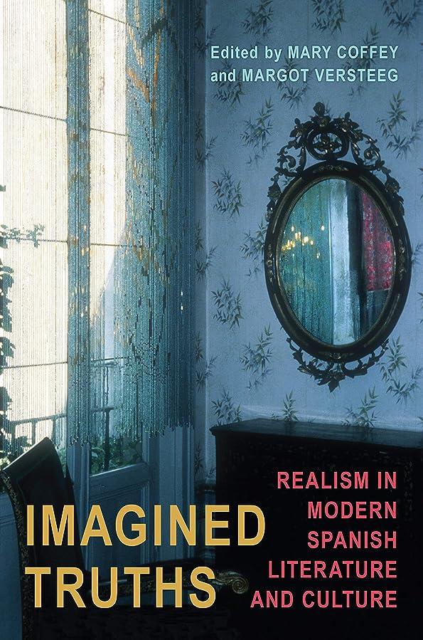 教義情熱的オーケストラImagined Truths: Realism in Modern Spanish Literature and Culture (Toronto Iberic Book 43) (English Edition)