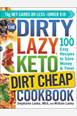 The DIRTY, LAZY, KETO Dirt Cheap Cookbook: 100 Easy Recipes to Save Money & Time! Kindle Edition