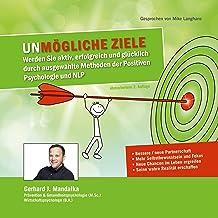 Unmögliche Ziele: Werden Sie aktiv, erfolgreich und glücklich durch ausgewählte Methoden der Positiven Psychologie und NLP