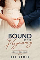 Bound By The Pregnancy: A Second Chance, Pregnancy Romance (Double Trouble Book 2) Kindle Edition