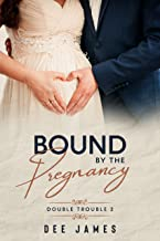 Bound By The Pregnancy: A Second Chance, Pregnancy Romance (Double Trouble Book 2)
