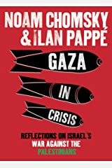 Gaza in Crisis: Reflections on Israel's War Against the Palestinians (English Edition) Format Kindle