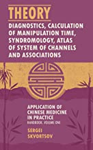 THEORY, DIAGNOSTICS, CALCULATION OF MANIPULATION TIME IN CHINESE MEDICINE: SYNDROMOLOGY, ATLAS OF SYSTEM OF CHANNELS AND ASSOCIATIONS