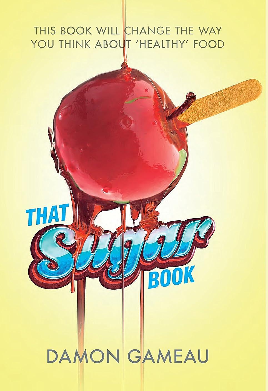 重要満員活性化するThat Sugar Book: This book will change the way you think about 'healthy' food (English Edition)