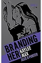 Branding Her 4 : Kaylee & Alex (Episode 07 & 08) (BRANDING HER : Steamy Lesbian Romance Series) Kindle Edition