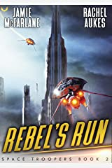 Rebel's Run: A Military Sci-Fi Series (Space Troopers Book 2) Kindle Edition