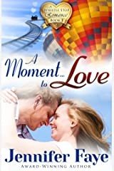 A Moment To Love: (A Whistle Stop Romance, book 1) Kindle Edition