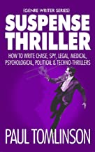 Suspense Thriller: How to Write Chase, Spy, Legal, Medical, Psychological, Political & Techno-Thrillers (Genre Writer Book 2)