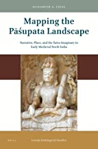 Mapping the Pupata Landscape Narrative, Place, and the aiva Imaginary in Early Medieval North India: Narrative, Place, and the Śaiva Imaginary in Early Medieval North India: 21