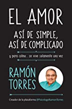 El amor, así de simple, así de complicado: Y para colmo, solo se vive una vez / Love, Just That Easy, Just That Complicated (Spanish Edition)