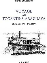 VOYAGE AU TOCANTINS-ARAGUAYA: 31 décembre 1896 – 23 mai 1897 (Portuguese Edition)