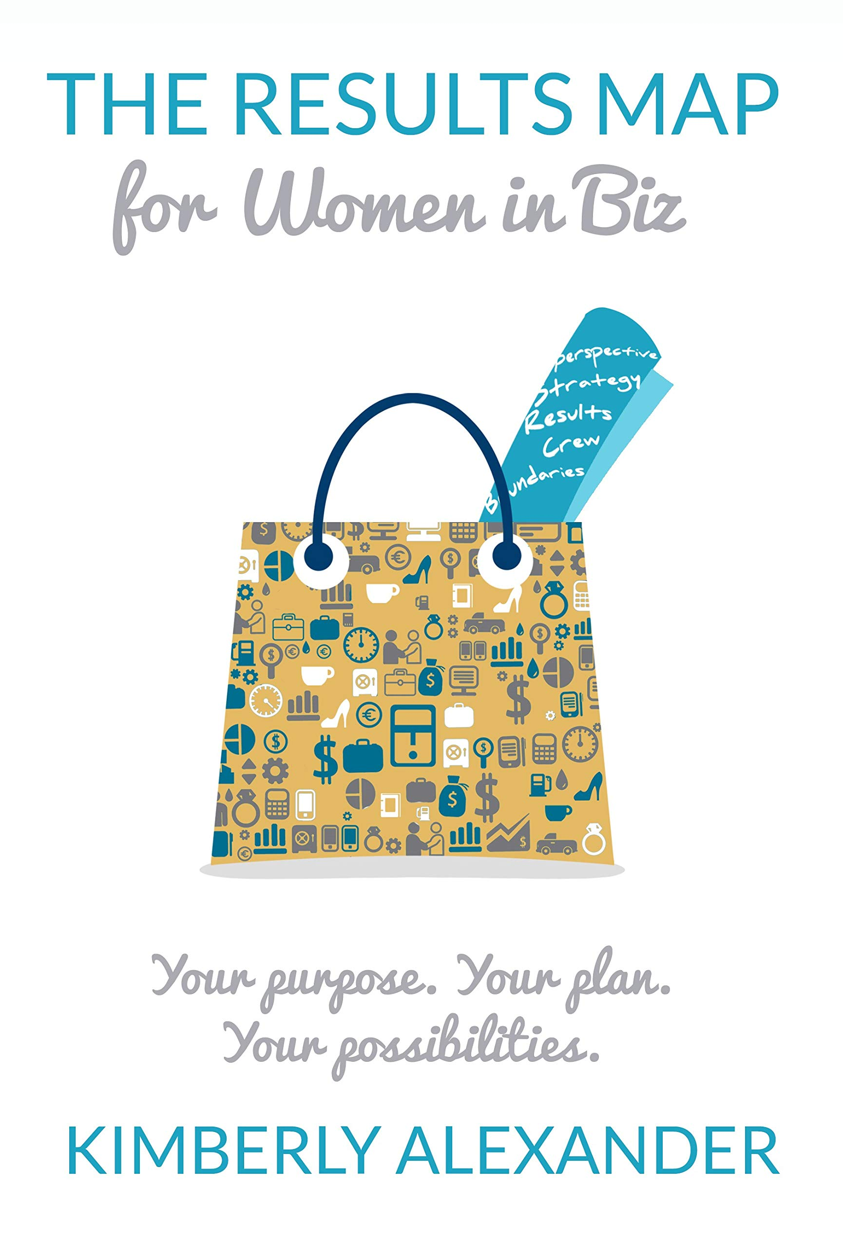 The Results Map for Women in Biz: Your Purpose. Your Plan. Your Possibilities