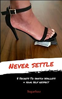 Never Settle 5 Secrets To Snatch Wallets & Your Self Respect