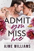 Admit You Miss Me: A Surrogate Pregnancy Romance (Irresistible Billionaires Book 1)