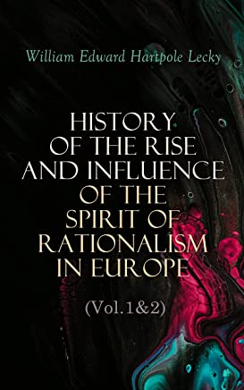 History of the Rise and Influence of the Spirit of Rationalism in Europe (Vol.1&2)