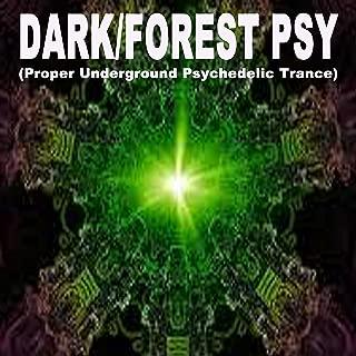 Dark/Forest Psy - Proper Underground Psychedelic Trance