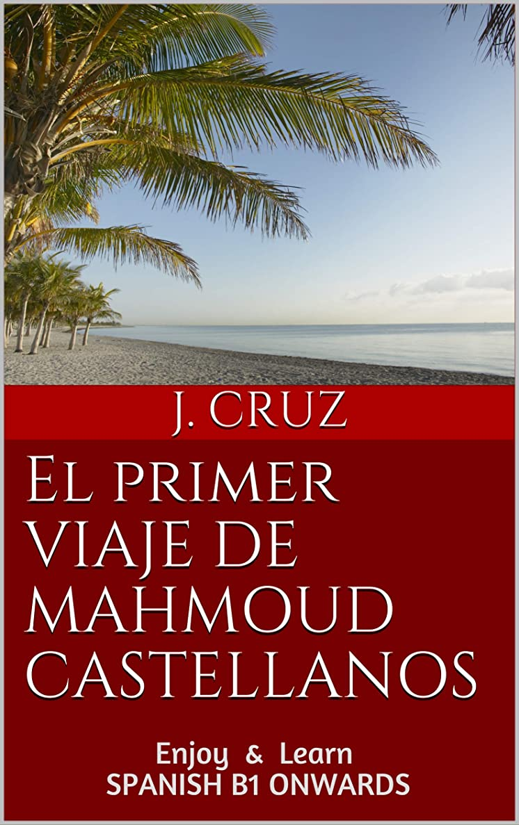 ロープ親愛な影El primer viaje de Mahmoud Castellanos: Enjoy & Learn SPANISH B1 ONWARDS (Spanish Edition)