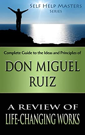 Self Help Masters - Don Miguel Ruiz: A Review of Life Changing Works (Self Help Masters Series Book 1) (English Edition)