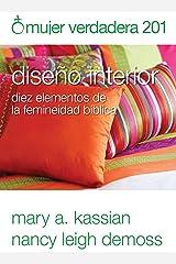 Mujer verdadera 201: Diseño interior: diez elementos de la femineidad bíblica (Spanish Edition) Kindle Edition