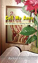 Call Me Anna (The Disciplines of a Budding Prophetess): Everyday Prophecy