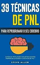 PNL - 39 técnicas, padrões e estratégias de PNL para mudar a sua vida e de outros: 39 técnicas básicas e avançadas de Prog...
