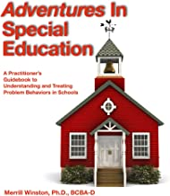 Adventures In Special Education: A Practitioner's Guidebook to Understanding and Treating Problem Behaviors in Schools