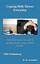 Coping With Stress Everyday: Exercises you can use to greatly reduce your stress levels.
