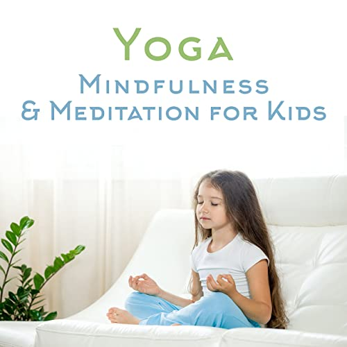 Yoga, Mindfulness & Meditation for Kids by Kids Yoga Music ...