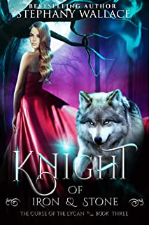 Knight of Iron & Stone (The Curse of the Lycan Shifter Universe Book 3)