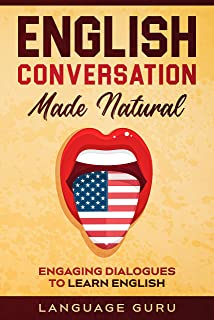 English Conversation Made Natural: Engaging Dialogues to Learn English (English Edition)