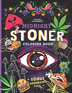 MIDNIGHT STONER Coloring Book + BONUS Bookmarks Page!!: Stoner's Perfect Gift! Funny Trippy Coloring Book For Adults, Mind...