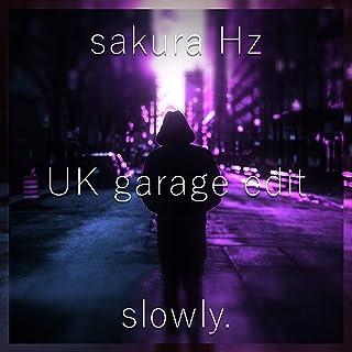 slowly. - UK garage edit