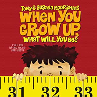 When you grow up, what will you be?: A smart book for smart kids and smart parents!