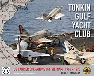 TONKIN GULF YACHT CLUB: US CARRIER OPERATIONS OFF VIETNAM 1964 - 1975 (AeroSphere Research Saga Series)
