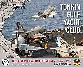 TONKIN GULF YACHT CLUB: US CARRIER OPERATIONS OFF VIETNAM   1964 - 1975 (AeroSphere Research Saga Series)