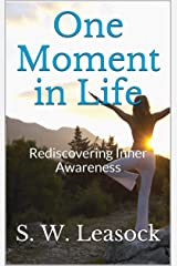 One Moment in Life: Rediscovering Inner Awareness Kindle Edition